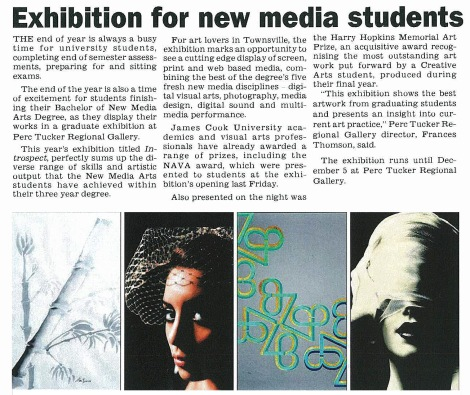 In parallel to the Creative Exchange events 3rd year students also design and promote their annual graduate show. (Townsville Bulletin, 2010)